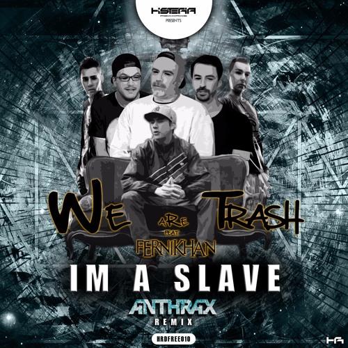 We Are Trash Ft. Fernikhan – Im A Slave ( Anthrax Remix ) FREE DOWNLOAD!! Click Buy