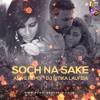 DJ Ritika Laufeia - Soch Na Sake (Remix)