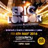 ★ EPIC LONDON ★  Londons Super Party, FRI 6TH MAY @ 02 ACADEMY, Islington LTD £10 TKTS: 07960836166