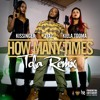 How Many Times Remix  by - Iyaz + Kissinger + Killa Tooma