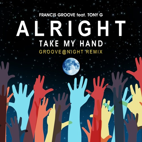 Francis Groove feat Tony G - Alright ( Take my Hand )Groove@Night Remix