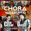 Caio Cesar & Diego e Cavaleiros do Forró - Chora Vagabundo