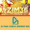 DJ PAAK - #Zim 36 AFROBEAT MIX !!!!!!!!