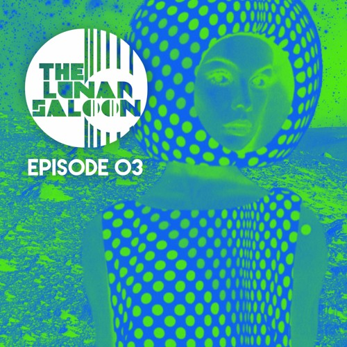 The Lunar Saloon - Episode 03