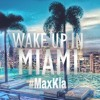 MaxKla - Wake Up In Miami