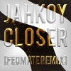 Free Download JAHKOY - Closer Fedmate Remix Mp3