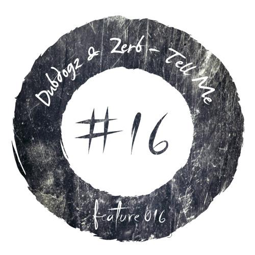[ FEATURE ] Dubdogz & Zerb Tell Me [FEATURE016] soundcloudhot
