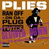 Plies - Ran Off On Da Plug Twice [Slowed-Down]