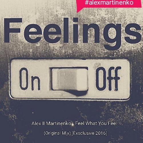 Alex ll Martinenko - Feel What You Feel (Original Mix)