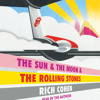 The Sun & The Moon & The Rolling Stones by Rich Cohen, read by Rich Cohen