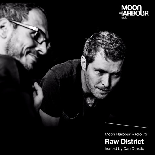 Moon Harbour Radio 72: Raw District, hosted by Dan Drastic