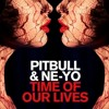 Ne - Yo & Pitbull -Time Of Our Lives (InFX & Joel Caukwell Remix)