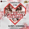 The Unforgettable Love Mashup - 2016 - Dj Pops & Dj Saurabh