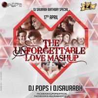 The Unforgettable Love Mashup - 2016 - Dj Pops & Dj Saurabh