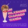 #85 - O Lemonade da Beyoncé, Anitta e a volta de Game of Thrones