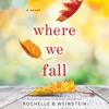 Where We Fall by Rochelle B. Weinstein