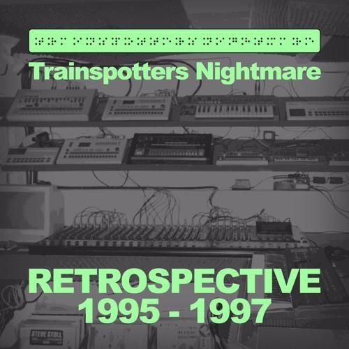 Trainspotters Nightmare - Retrospective (1995 - 1997)