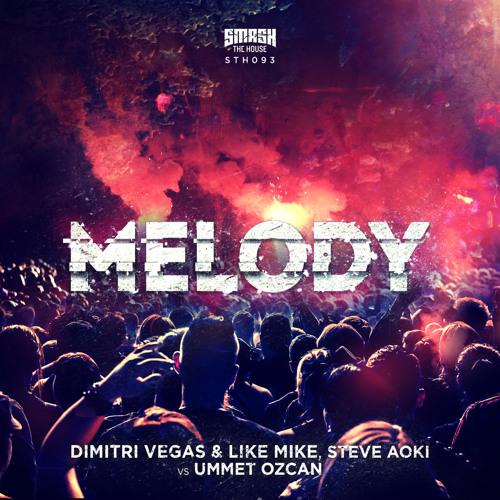 Dimitri Vegas & Like Mike, Steve Aoki vs Ummet Ozcan- Melody