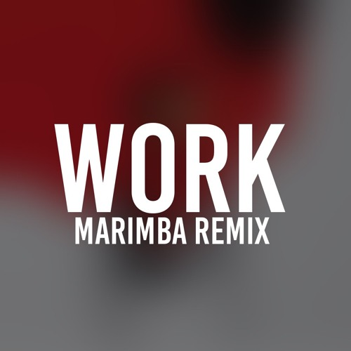Work (Marimba Remix of Rihanna)