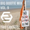 2F Big Bootie Mix, Volume 9 - Two Friends