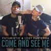 Futuristic & Lexy Panterra - Come And See Me