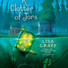 A Clatter of Jars by Lisa Graff, read by Ellen Archer
