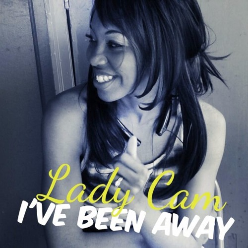 Lady Cam - Ive been away (DL)