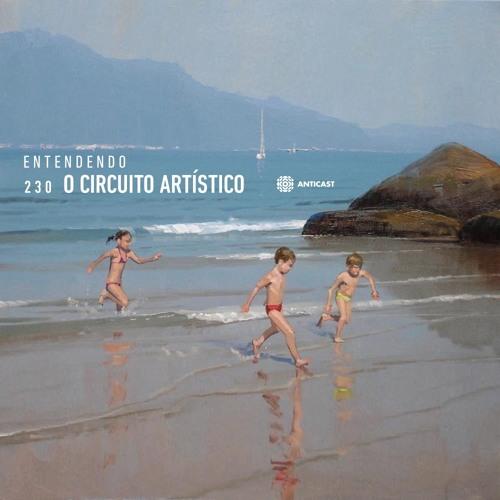 AntiCast 230 – Entendendo o Circuito Artístico