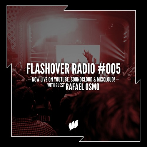 Flashover Radio #005 (Rafael Osmo Guestmix) - April 22, 2016