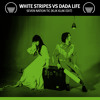White Stripes Vs Dada Life - Seven Nation Tic (Klik Klak Edit)| Freedownload = Buy