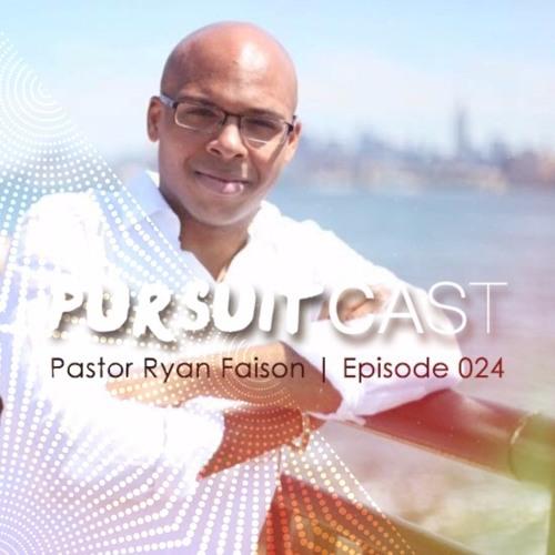 PURSUITCAST Episode 024 // Pastor Ryan Faison
