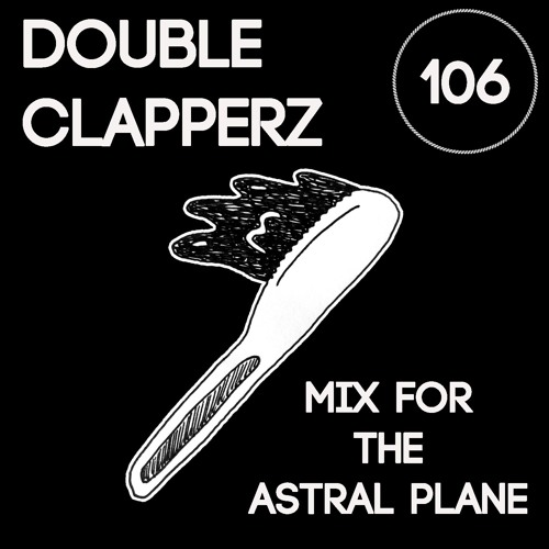 Double Clapperz Mix For The Astral Plane