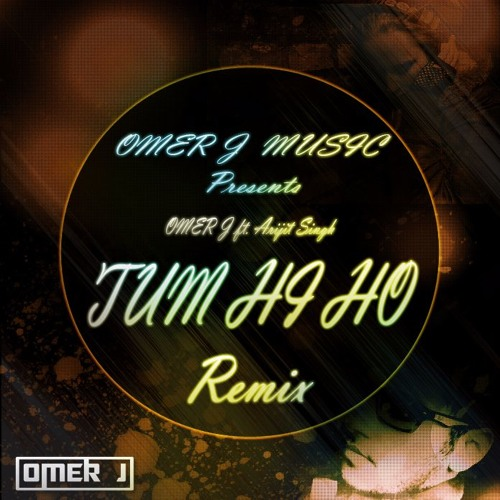 OMER J ft. Arijit Singh - TUM HI HO - AASHIQUI 2 (OMER J Remix)