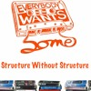 Everybody Wants Some: Structure Without Structure - Part 1