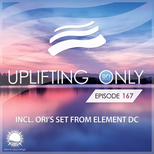 Uplifting Only 167 (April 21, 2016) (incl. Ori's Set at Element DC)