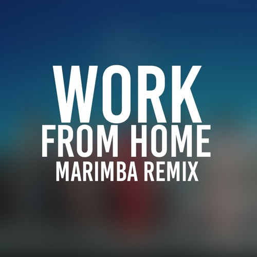 Work From Home (Marimba Remix of Fifth Harmony)
