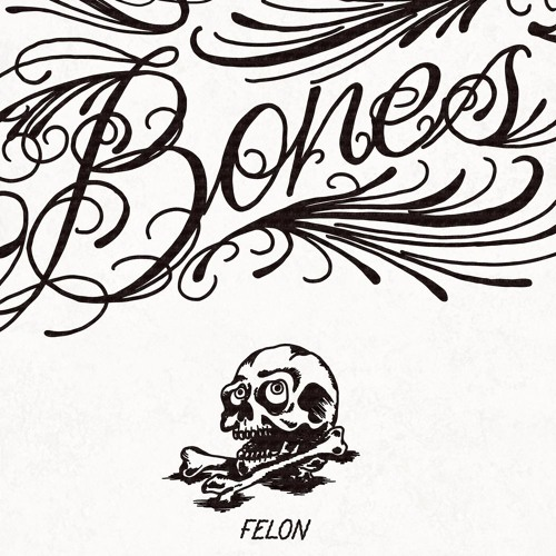 Felon - Bones feat. Andre Espeut