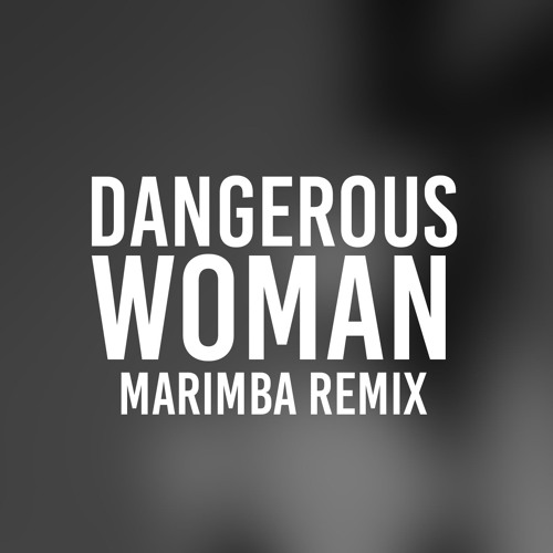 Dangerous Woman (Marimba Remix of Ariana Grande)