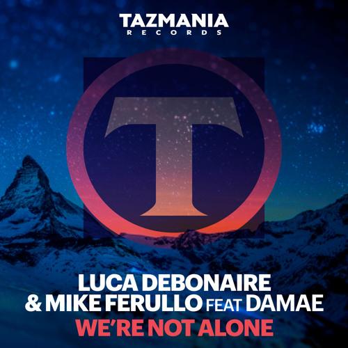 Luca Debonaire & Mike Ferullo feat Damae- 'We're Not Alone'