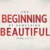 The Beginning of Something Beautiful