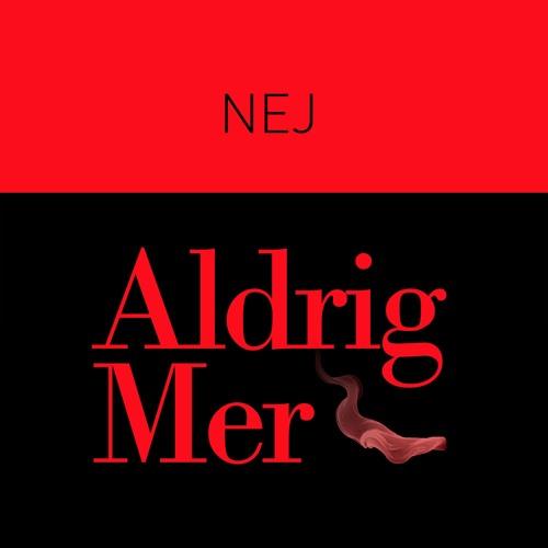 NEJ - Aldrig Mer