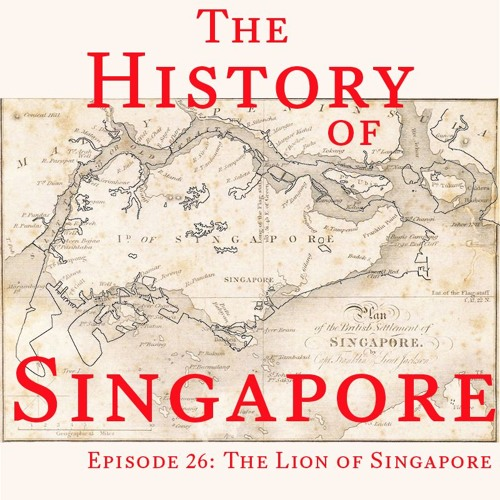 Episode 26: The Lion of Singapore