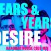 Years & Years - Desire (Handbag House Club Mix)