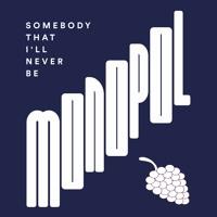 Monopol - Somebody That I'll Never Be