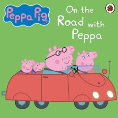 Peppa Pig On The Road (audiobook extract)