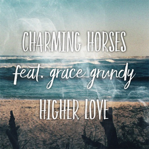 Higher Love Ft. Grace Grundy by Charming Horses | Free Listening on ...