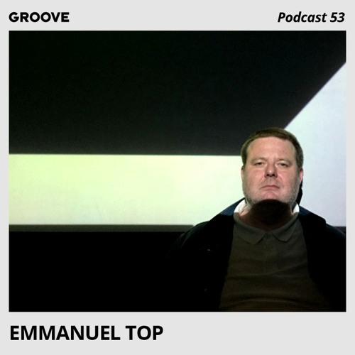 Groove Podcast 53 - Emmanuel Top