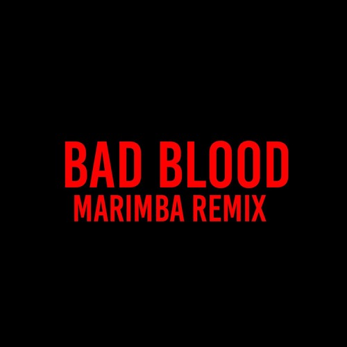 Bad Blood (Marimba Remix of Taylor Swift and Kendrick Lamar)