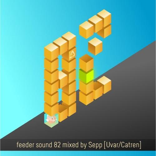 feeder sound 82 mixed by Sepp [Uvar / Catren]