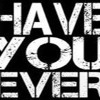 Have You Ever